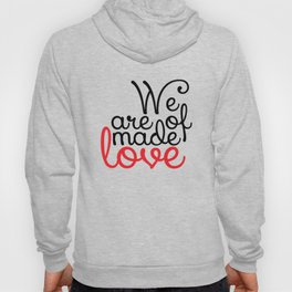We are made of love Hoody