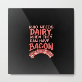 Dairy Free Dairy Allergy Awareness Bacon Metal Print