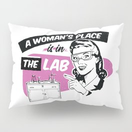 A Woman's Place Is In A Lab Pillow Sham
