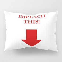 IMPEACH THIS! In red Pillow Sham