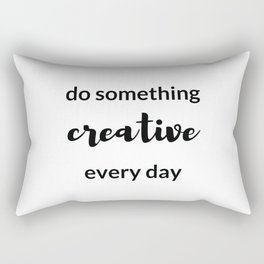 do something creative every day Rectangular Pillow