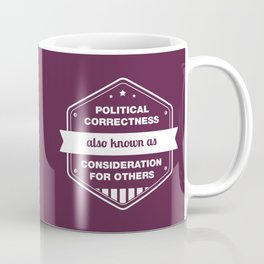 Political Correctness - also known as consideration for others Coffee Mug