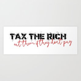 Tax the rich Art Print