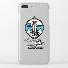 A smooth sea never made a skilful mariner. Clear iPhone Case