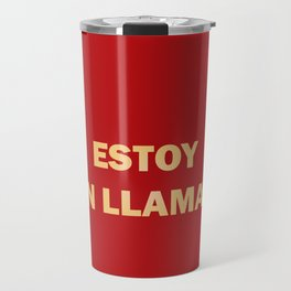I'm on fire. phrase in Spanish that indicates sexual heat Travel Mug