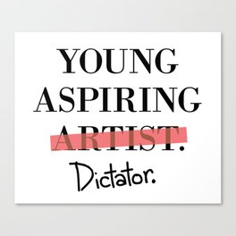 Young Aspiring Artist parody shirt Dictator Canvas Print