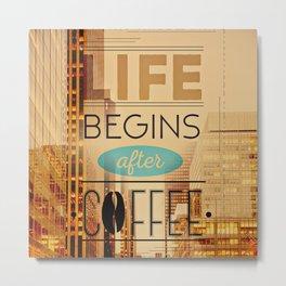 Life Begins After Coffee Caffeine Addict Metal Print
