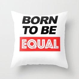 Born To Be Equal Text Art Throw Pillow