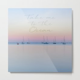 Take me to the ocean sunrise calm see Metal Print