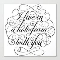 hologram Canvas Prints featuring I Live In A Hologram With You by Kat Scott