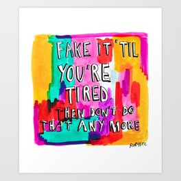 Fake it 'til you're tired Art Print