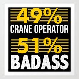 49% Crane Operator 51% Badass Construction Art Print