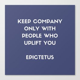 Stoic Philosophy Wisdom - Epictetus - Keep company only with people who uplift you Canvas Print