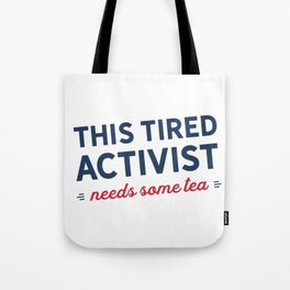 Tired Activist Needs Some Tea Tote Bag
