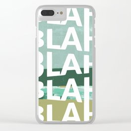 Blah whatever sh*t you say Clear iPhone Case