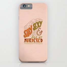 Stay Sexy & Don't Get Murdered iPhone Case