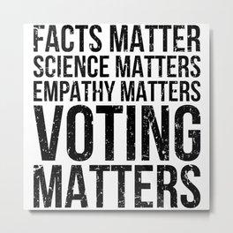 Facts Matter Science Matters Voting Matters Metal Print