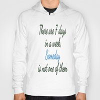 sayings Hoodies featuring Someday is not a Day! by Brown Eyed Lady