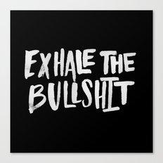 Exhale the Bullsh*t Canvas Print