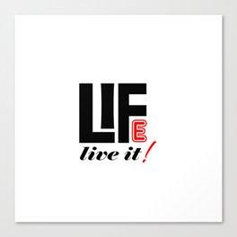 Life Live It Canvas Print
