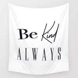 Be Kind Always Print, Printable Art, Quote Print Wall Tapestry