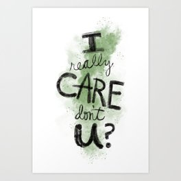 """""""I Really Care Don't You?"""" color-army green Art Print"""