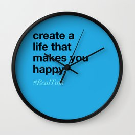 create a life that makes you happy. Wall Clock
