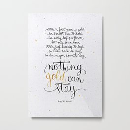 Nothing gold can stay Metal Print
