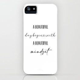 A beautiful day begins with beautiful mindset, inspirational quote iPhone Case