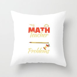 I´m A Math Teacher Of Course I Have Problems For Teachers Throw Pillow