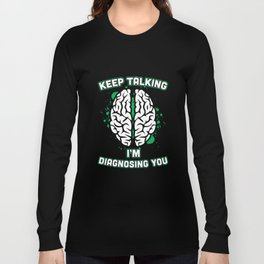 Keep Talking I'm Diagnosing You Brain Psychiatrist T-Shirt Long Sleeve T-shirt