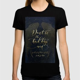 Don't let the hard days win. A Court of Mist and Fury (ACOMAF) T-shirt