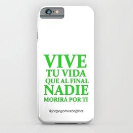Vive tu Vida que al Final Nadie Morira por Ti Quote iPhone Case