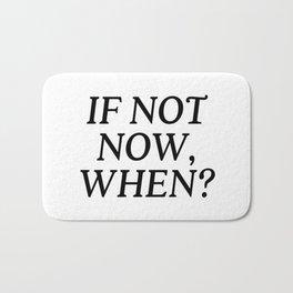 If Not Now, When? Bath Mat