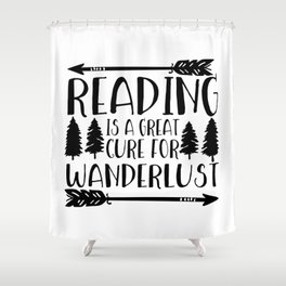 Reading is a Great Cure for Wanderlust Shower Curtain