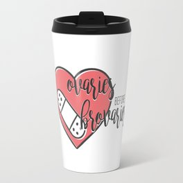 ovaries before brovaries Travel Mug