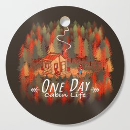 One Day, Cabin Life Cutting Board
