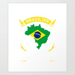 If I Weren't Brazilian I'd Have Wished To Be Art Print