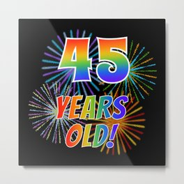 "45th Birthday Themed ""45 YEARS OLD!"" w/ Rainbow Spectrum Colors + Vibrant Fireworks Inspired Pattern Metal Print"