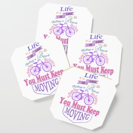 Life is like riding a bicycle. Coaster