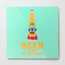 Beer is my superpower Bync7 Metal Print