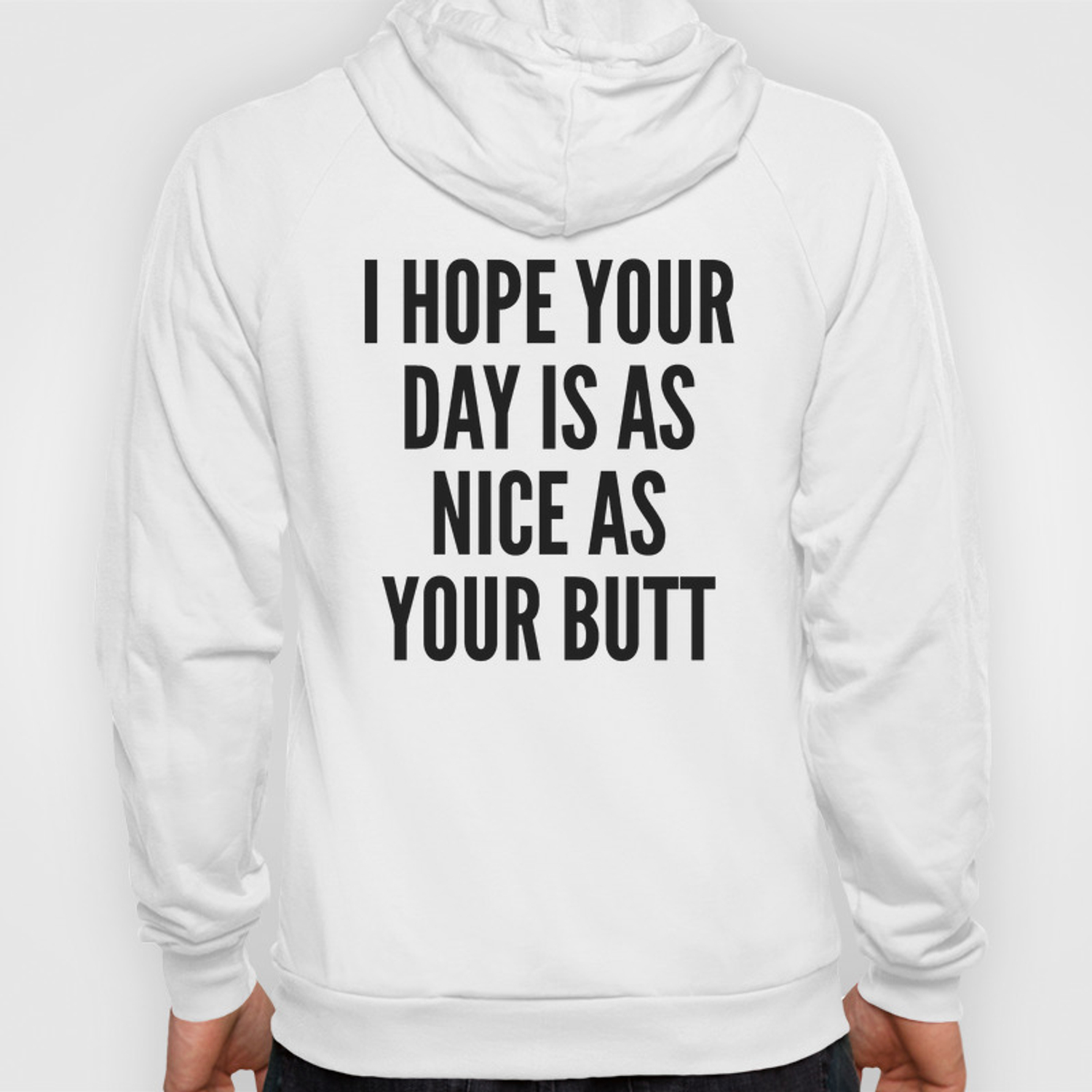 I Hope Your Day Is As Nice As Your Butt Hoody By Creativeangel Society6