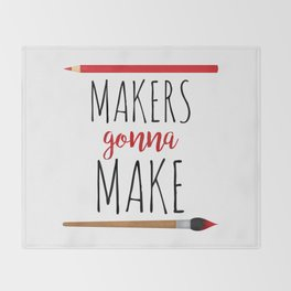 Makers Gonna Make Throw Blanket
