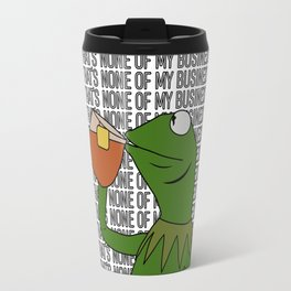 Kermit Inspired Meme King Sipping Tea But That's None of My Business Travel Mug