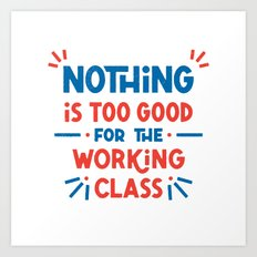 The Working Class Art Print