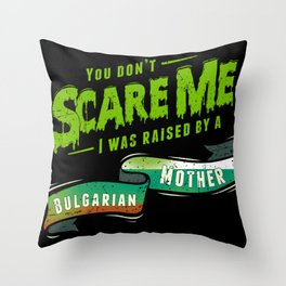 You Don't Scare Me I Was Raised By A Bulgarian Mother Throw Pillow