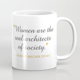 Women are the real architects of society Coffee Mug