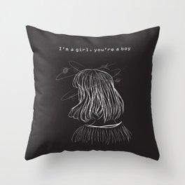 I'm a girl, you're a boy. Throw Pillow