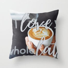 I love you a whole latte Throw Pillow