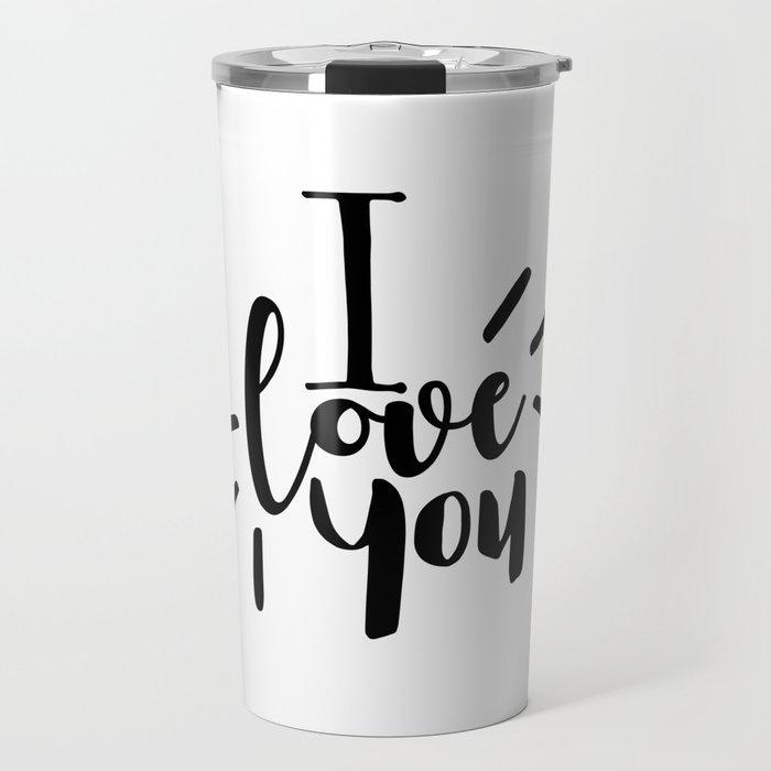 I Love You | Black And White Typography Travel Mug